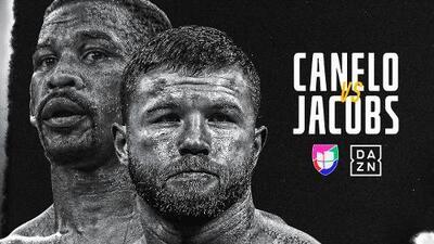Sigue lo mejor de la pelea entre Canelo y Jacobs a través de Univision Deportes y DAZN