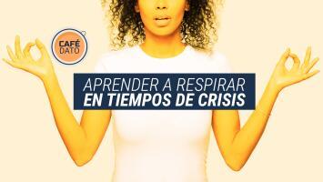 Café Dato: ¿Cómo combatir el estrés en tiempos de coronavirus?