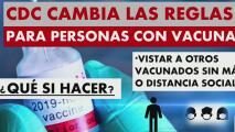 El CDC establece nuevas medidas para personas vacunadas: podrán retomar algunas actividades
