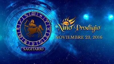 Niño Prodigio – Sagitario 23 de Noviembre, 2016