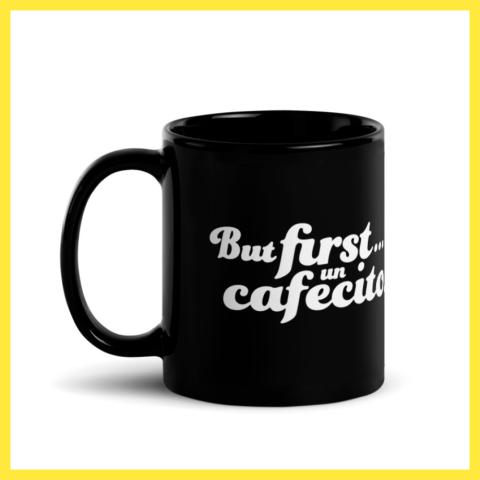 But First, Un Cafecito Mug $11.00