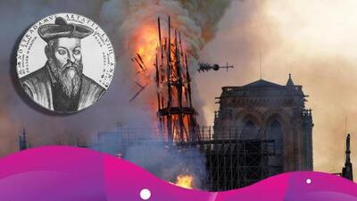 ¿Nostradamus predijo el incendio de la Catedral de Notre Dame?