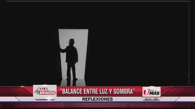Reflexión: balance entre luz y sombras