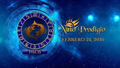 Niño Prodigio - Piscis 24 de febrero, 2016