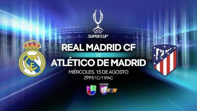 EN VIVO y en exclusiva por Univision la Super Copa de la UEFA: Real Madrid vs Atlético de Madrid