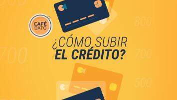 Café Dato: ¿Cómo mejorar el crédito? Sigue estos cinco pasos para subir tu puntaje