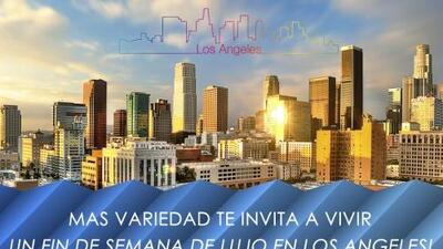 Mas Variedad te invita a vivir un fin de semana de lujo en Los Angeles!