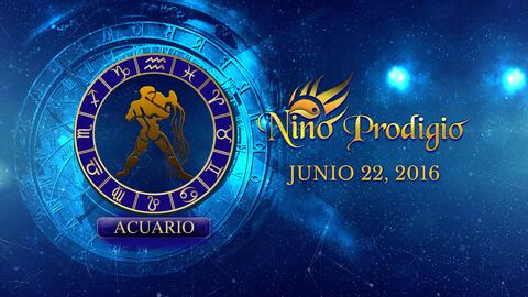 Niño Prodigio - Acuario 22 de Junio, 2016