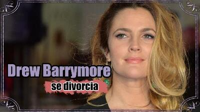 GYF digital: Otro matrimonio fallido, Drew Barrymore se divorcia por tercera vez