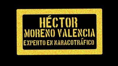 Hector Moreno Valencia sobre el Chapo Guzman