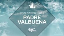 """Minuto de inspiración con el Padre Valbuena: """"Empieza por cambiarte a ti mismo antes de cambiar al mundo"""""""