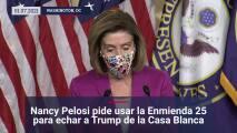 Nancy Pelosi pide usar la Enmienda 25 para remover a Trump de la Casa Blanca