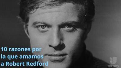 10 razones por las que amamos a Robert Redford (a propósito de su cumpleaños)