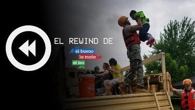 El Rewind de El Bueno, La Mala y El Feo: Huracán Harvey