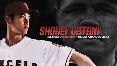 Shohei Ohtani : ¿El nuevo Babe Ruth de las Grandes Ligas?