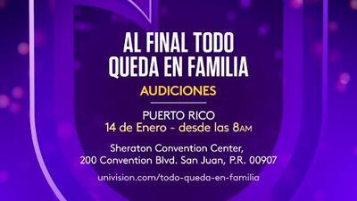 Univision te invita a las audiciones para Al Final Todo Queda en Familia en Puerto Rico