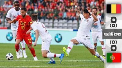 Bélgica y Portugal no se hacen daño en amistoso previo a Rusia 2018