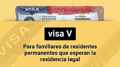 Visa V: para cónyuges o hijos menores de residentes permanentes que esperan la residencia legal permanente
