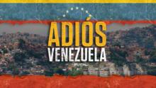 Adiós Venezuela