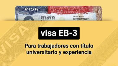 Visa EB-3: para trabajadores con título universitario y experiencia que quieren solicitar la green card