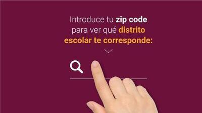 Escribe tu zip code y encuentra tu distrito escolar