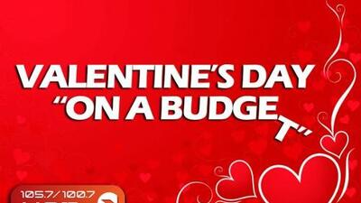 "VALENTINE'S DAY ""ON A BUDGET""!"