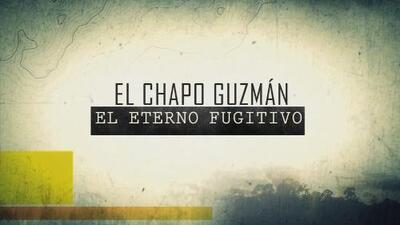 """""""El Chapo"""" Guzmán, El Eterno Fugitivo (especial del 2013)"""